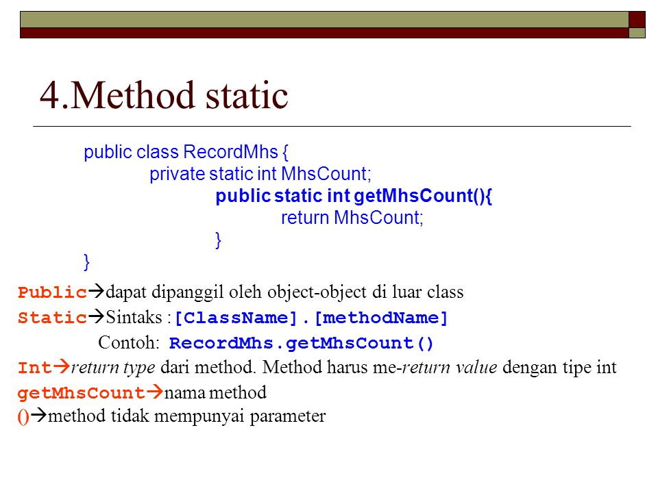 4.Method static public class RecordMhs { private static int MhsCount; public static int getMhsCount(){