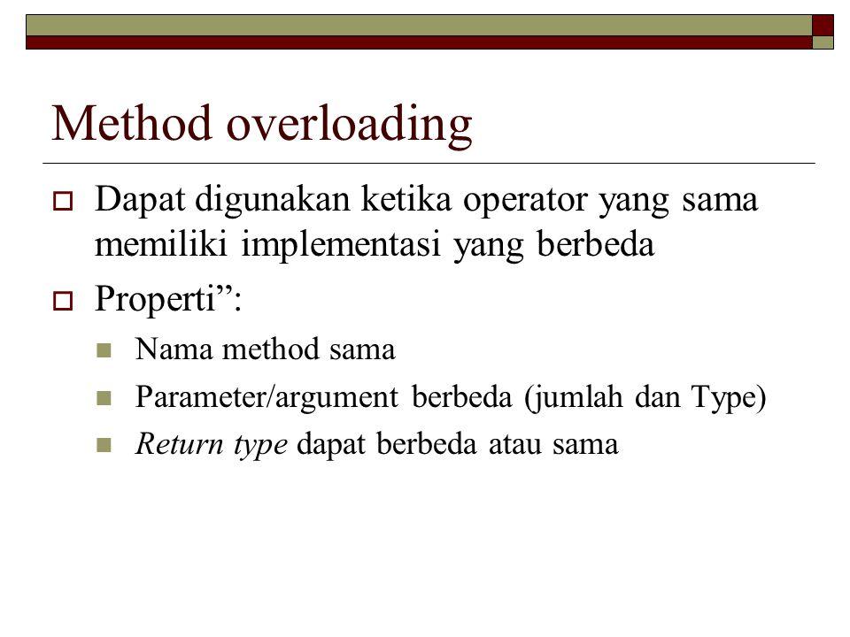 Method overloading Dapat digunakan ketika operator yang sama memiliki implementasi yang berbeda. Properti :