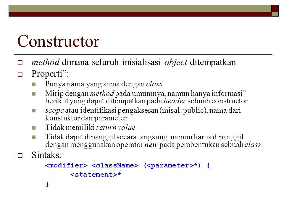 Constructor method dimana seluruh inisialisasi object ditempatkan