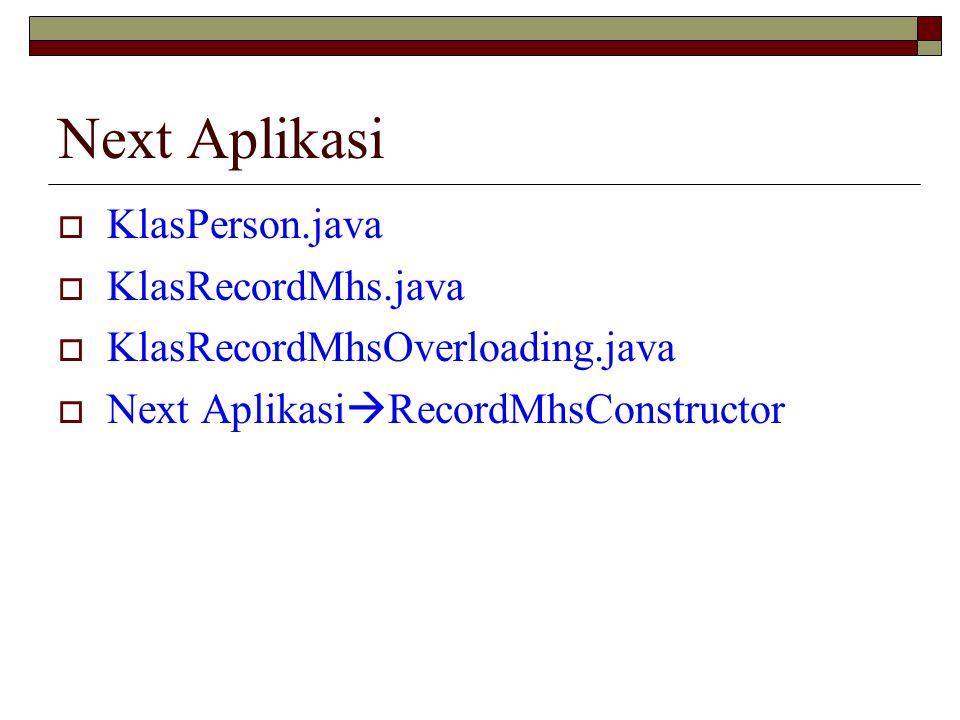 Next Aplikasi KlasPerson.java KlasRecordMhs.java