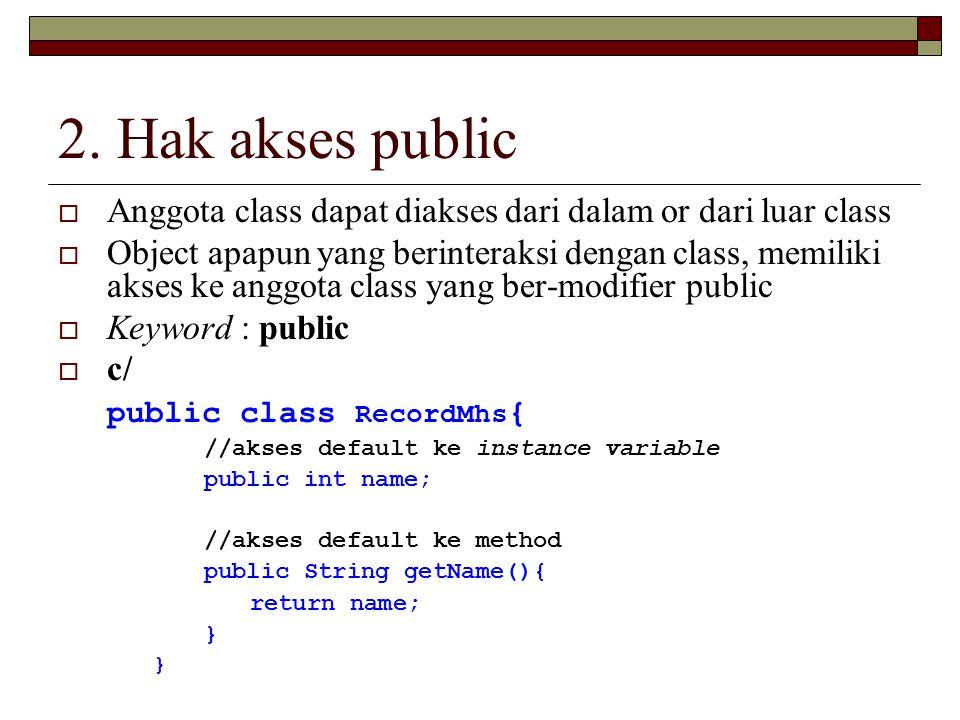 2. Hak akses public Anggota class dapat diakses dari dalam or dari luar class.