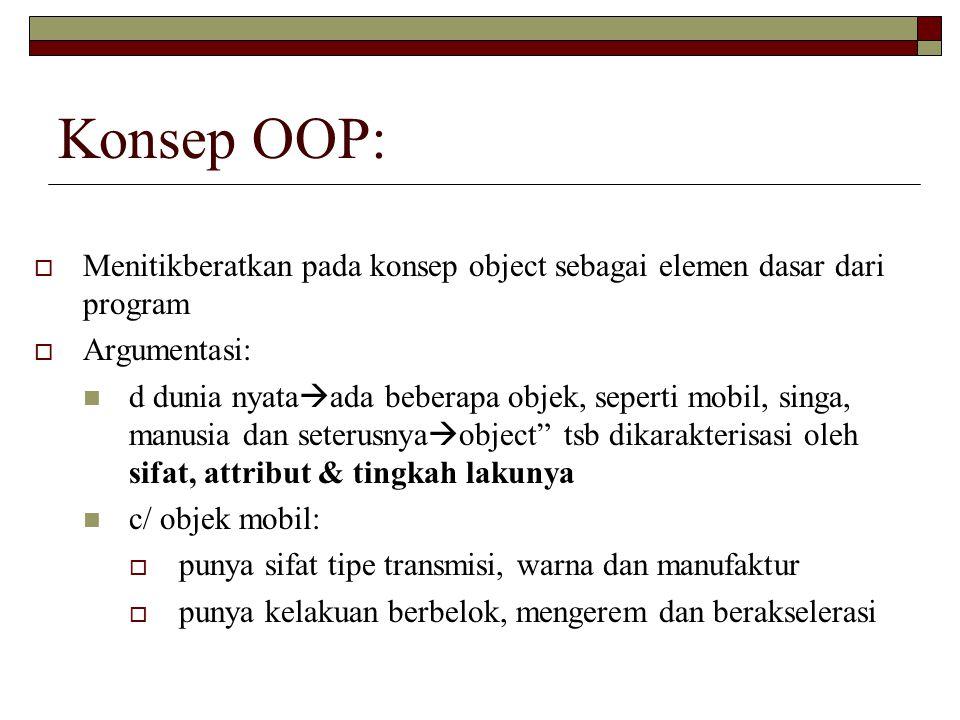 Konsep OOP: Menitikberatkan pada konsep object sebagai elemen dasar dari program. Argumentasi: