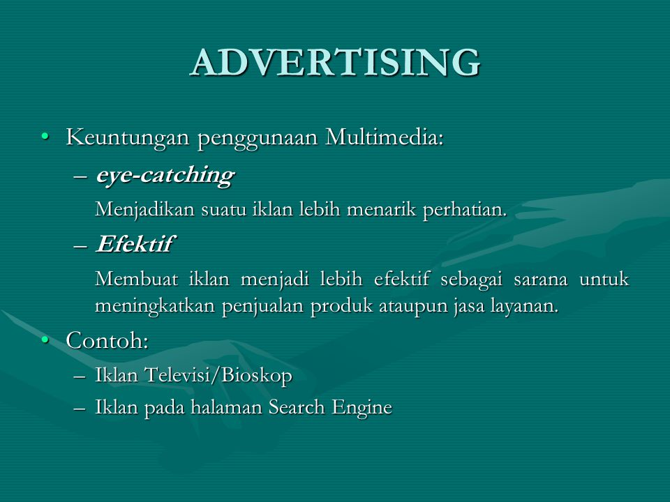 ADVERTISING Keuntungan penggunaan Multimedia: eye-catching Efektif