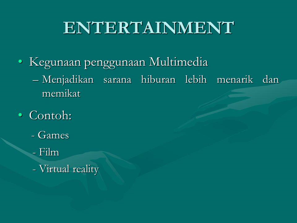 ENTERTAINMENT Kegunaan penggunaan Multimedia Contoh: - Games