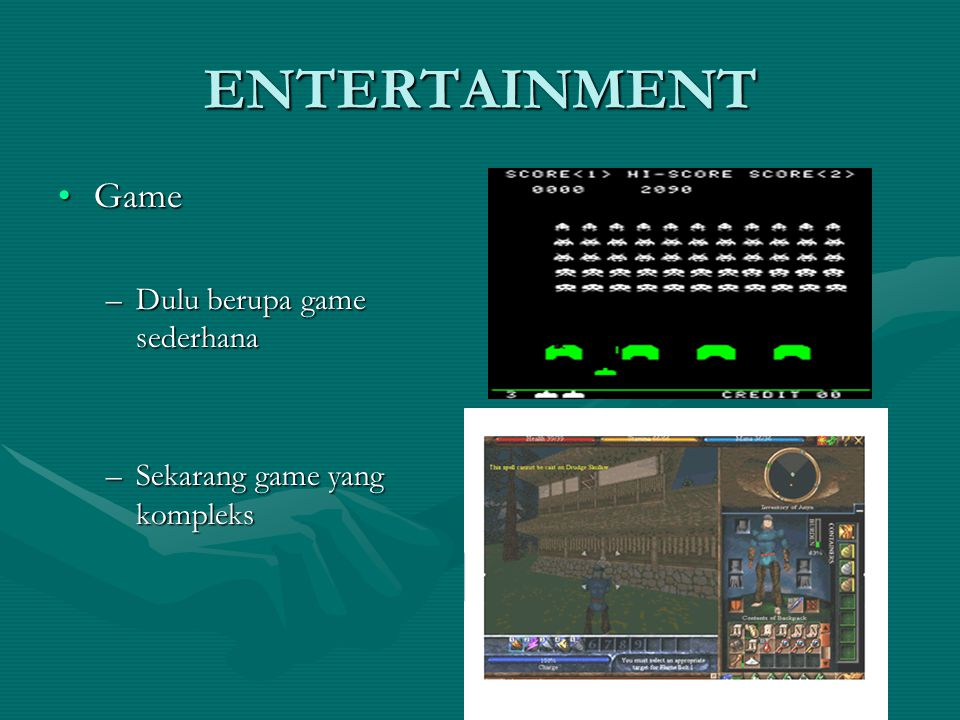 ENTERTAINMENT Game Dulu berupa game sederhana