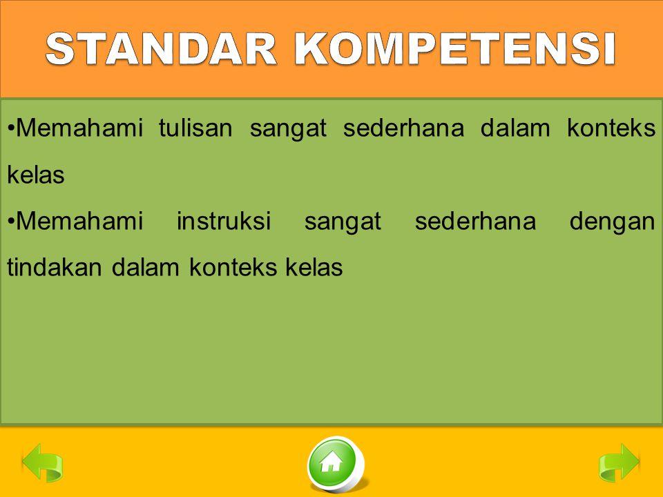 STANDAR KOMPETENSI Memahami tulisan sangat sederhana dalam konteks kelas.