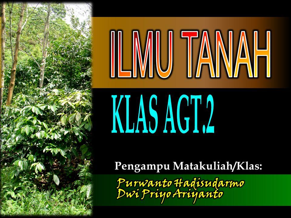 ILMU TANAH KLAS AGT.2 Pengampu Matakuliah/Klas: Purwanto Hadisudarmo