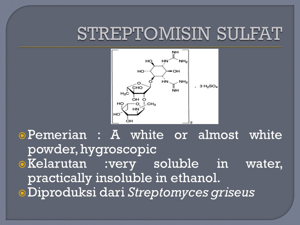 STREPTOMISIN SULFAT Pemerian : A white or almost white powder, hygroscopic. Kelarutan :very soluble in water, practically insoluble in ethanol.