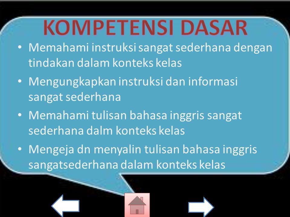 KOMPETENSI DASAR Memahami instruksi sangat sederhana dengan tindakan dalam konteks kelas. Mengungkapkan instruksi dan informasi sangat sederhana.