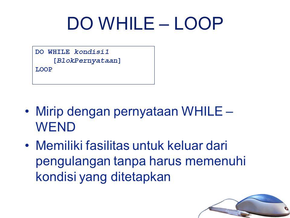 DO WHILE – LOOP Mirip dengan pernyataan WHILE – WEND