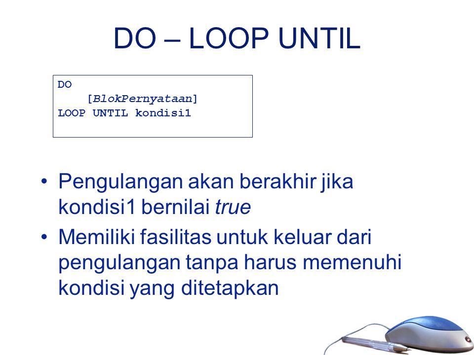 DO – LOOP UNTIL Pengulangan akan berakhir jika kondisi1 bernilai true