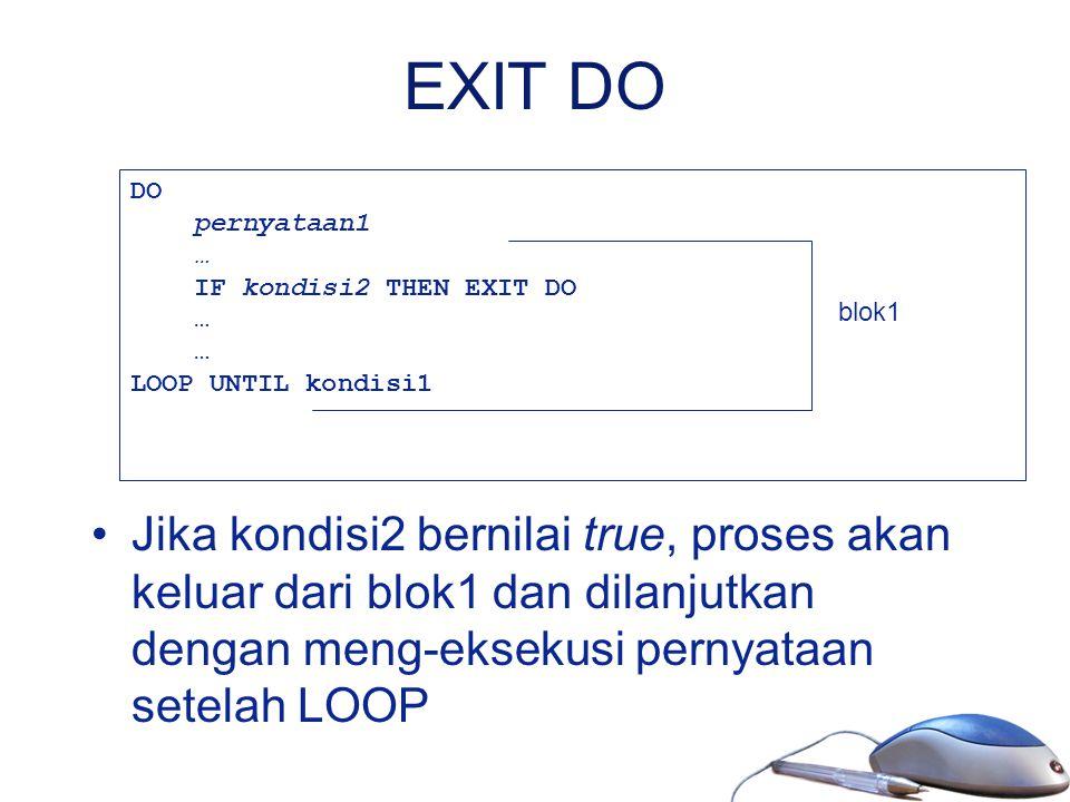 EXIT DO DO. pernyataan1. … IF kondisi2 THEN EXIT DO. LOOP UNTIL kondisi1. blok1.
