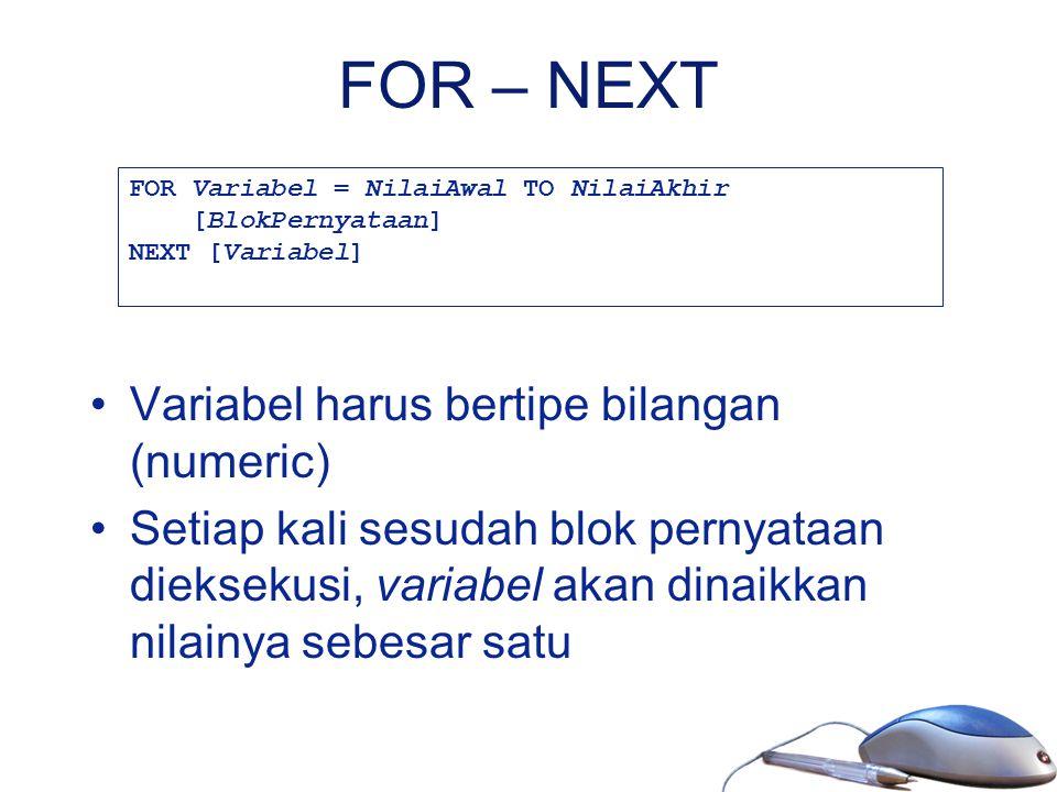 FOR – NEXT Variabel harus bertipe bilangan (numeric)