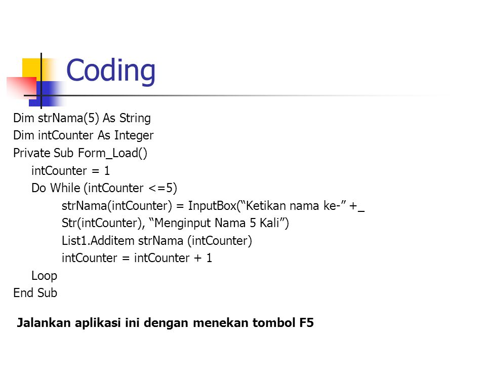 Coding Dim strNama(5) As String Dim intCounter As Integer