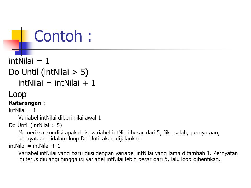Contoh : intNilai = 1 Do Until (intNilai > 5)