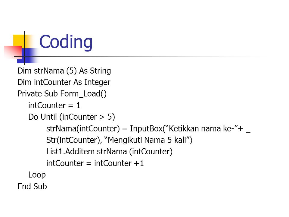 Coding Dim strNama (5) As String Dim intCounter As Integer