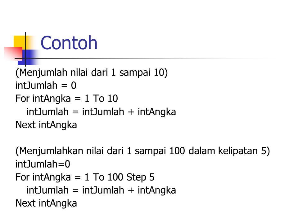 Contoh (Menjumlah nilai dari 1 sampai 10) intJumlah = 0