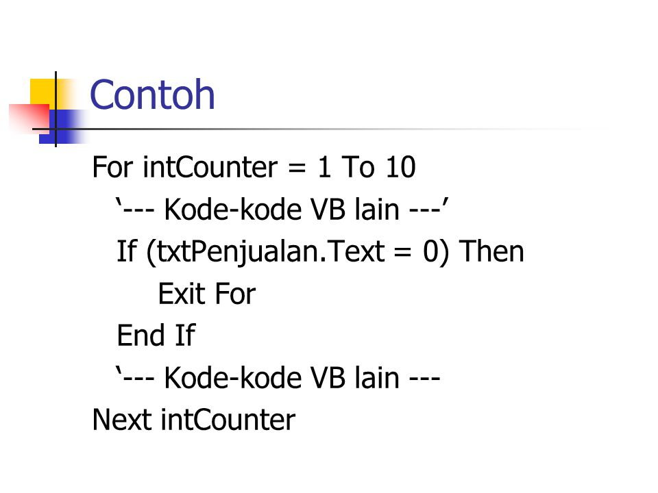 Contoh For intCounter = 1 To 10 '--- Kode-kode VB lain ---'