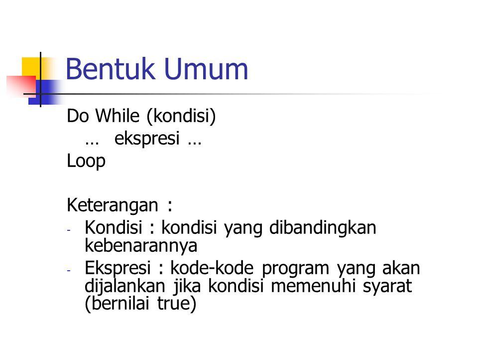 Bentuk Umum Do While (kondisi) … ekspresi … Loop Keterangan :
