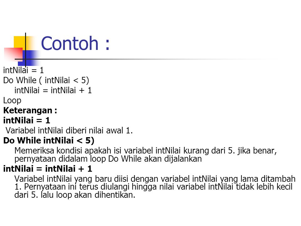 Contoh : intNilai = 1 Do While ( intNilai < 5)