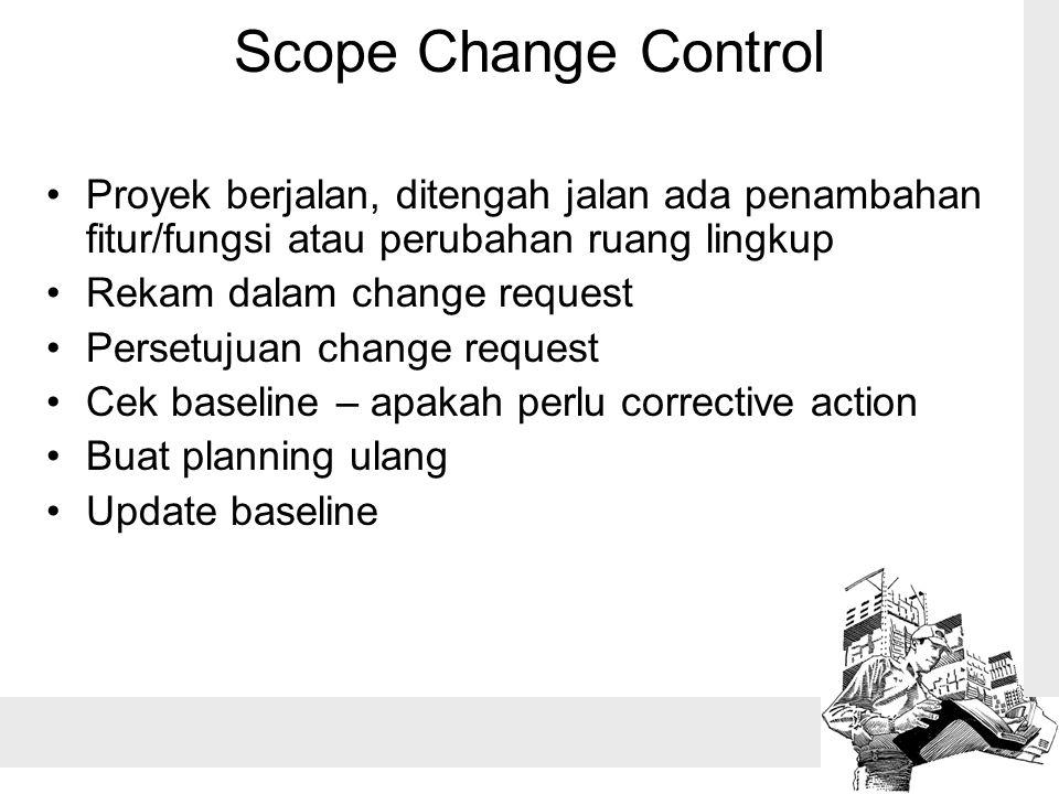 Scope Change Control Proyek berjalan, ditengah jalan ada penambahan fitur/fungsi atau perubahan ruang lingkup.