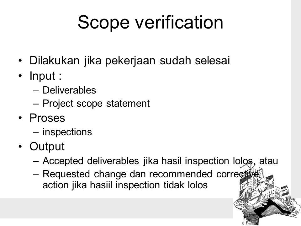 Scope verification Dilakukan jika pekerjaan sudah selesai Input :