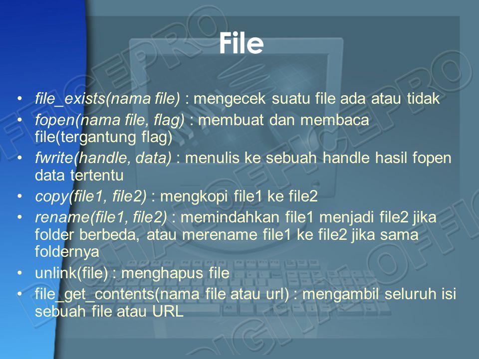 File file_exists(nama file) : mengecek suatu file ada atau tidak