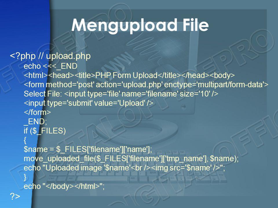 Mengupload File < php // upload.php > echo <<<_END