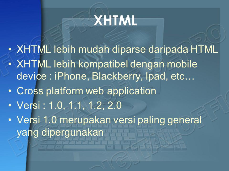 XHTML XHTML lebih mudah diparse daripada HTML