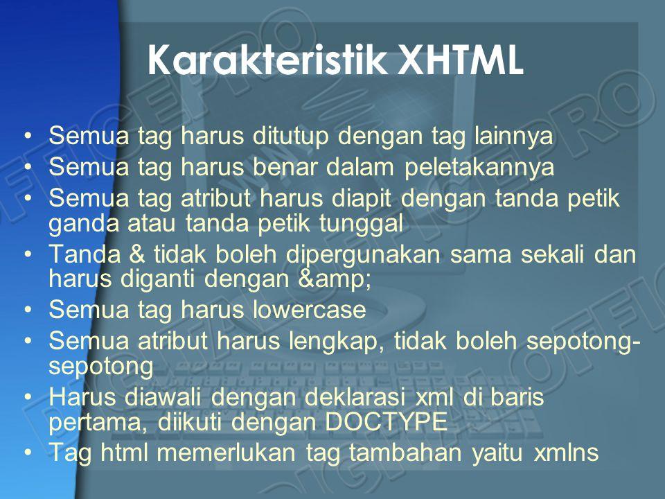 Karakteristik XHTML Semua tag harus ditutup dengan tag lainnya
