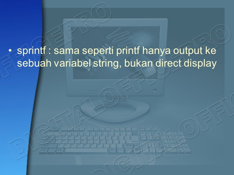 sprintf : sama seperti printf hanya output ke sebuah variabel string, bukan direct display