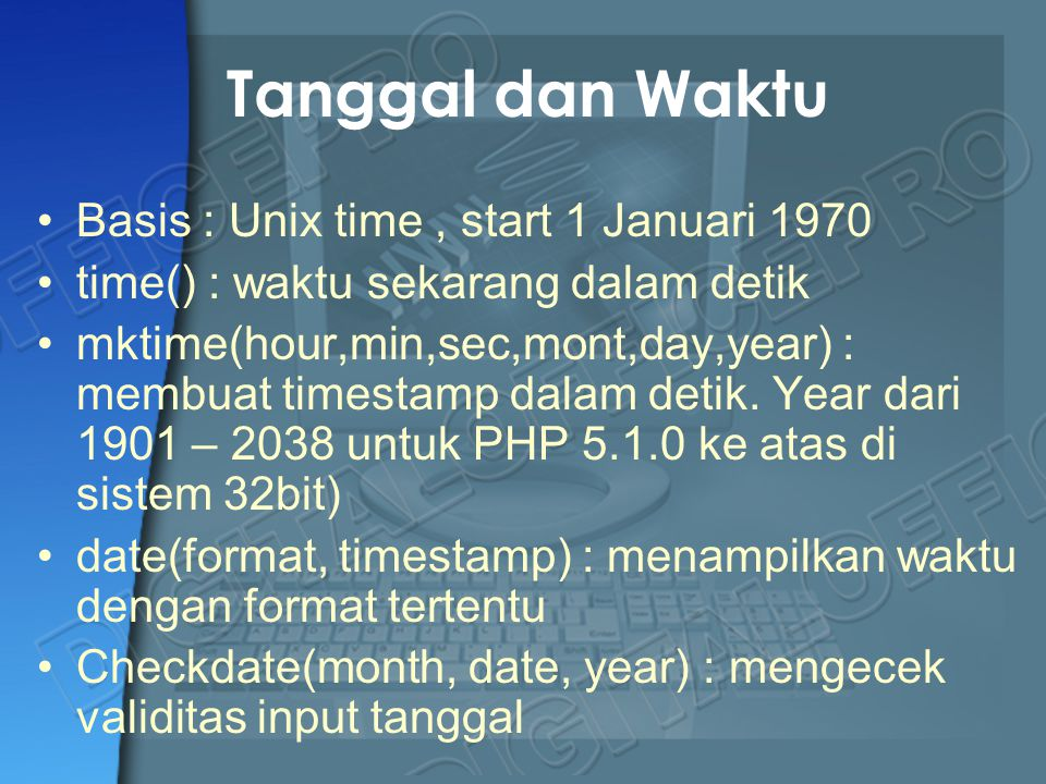 Tanggal dan Waktu Basis : Unix time , start 1 Januari 1970