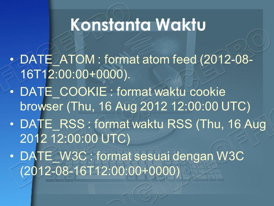 Konstanta Waktu DATE_ATOM : format atom feed (2012-08-16T12:00:00+0000). DATE_COOKIE : format waktu cookie browser (Thu, 16 Aug 2012 12:00:00 UTC)