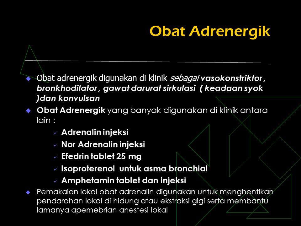 Obat Adrenergik Obat adrenergik digunakan di klinik sebagai vasokonstriktor , bronkhodilator , gawat darurat sirkulasi ( keadaan syok )dan konvulsan.