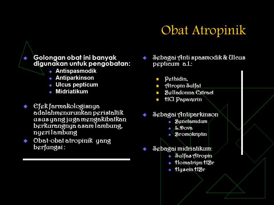 Obat Atropinik Golongan obat ini banyak digunakan untuk pengobatan: Antispasmodik. Antiparkinson.