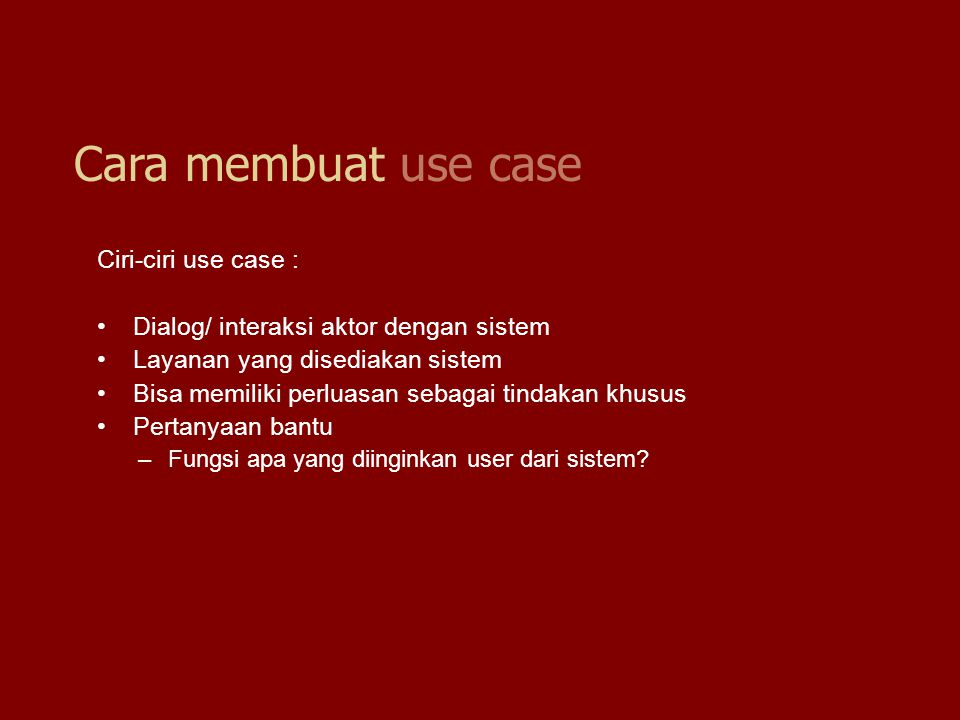 Cara membuat use case Ciri-ciri use case :