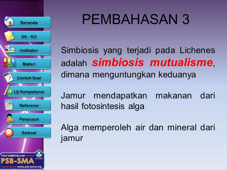 PEMBAHASAN 3 Simbiosis yang terjadi pada Lichenes adalah simbiosis mutualisme, dimana menguntungkan keduanya.