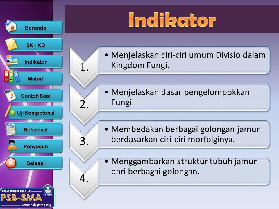 Indikator 1. Menjelaskan ciri-ciri umum Divisio dalam Kingdom Fungi. 2. Menjelaskan dasar pengelompokkan Fungi.