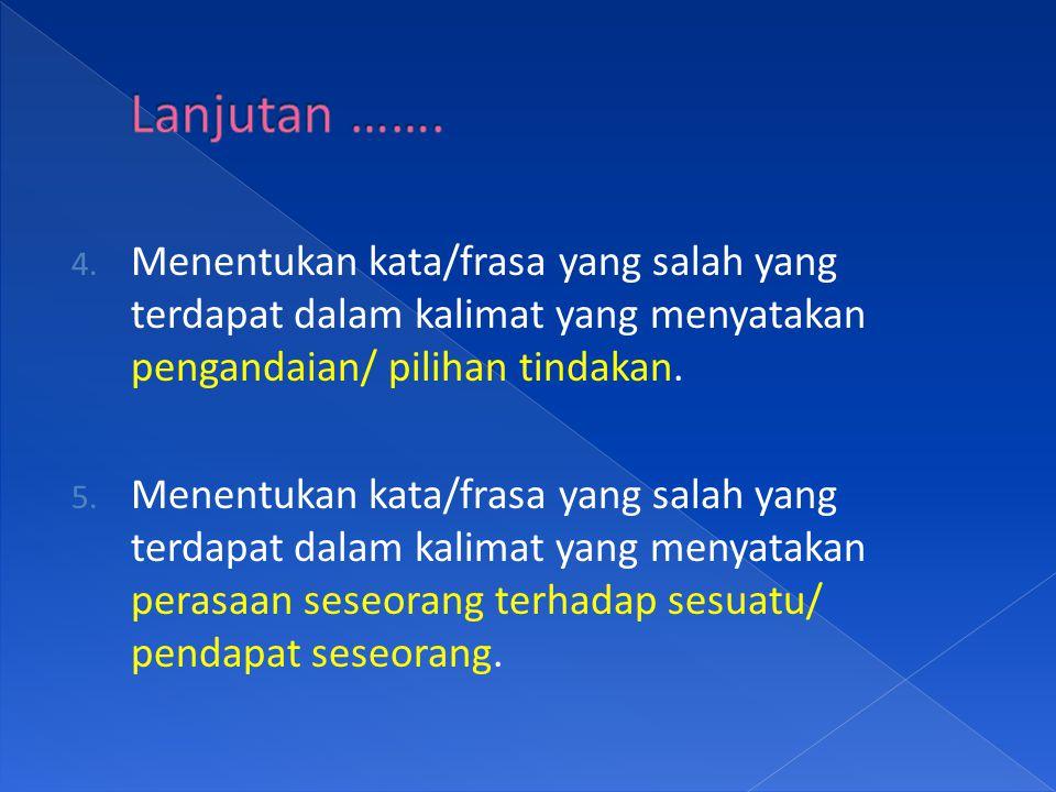 Lanjutan ……. Menentukan kata/frasa yang salah yang terdapat dalam kalimat yang menyatakan pengandaian/ pilihan tindakan.