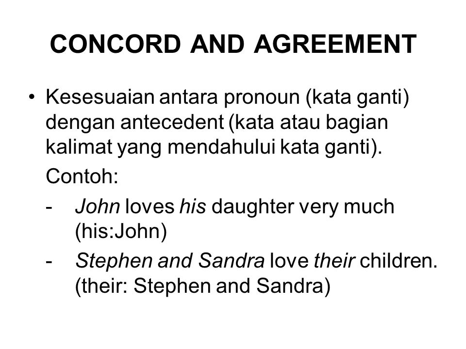 CONCORD AND AGREEMENT Kesesuaian antara pronoun (kata ganti) dengan antecedent (kata atau bagian kalimat yang mendahului kata ganti).