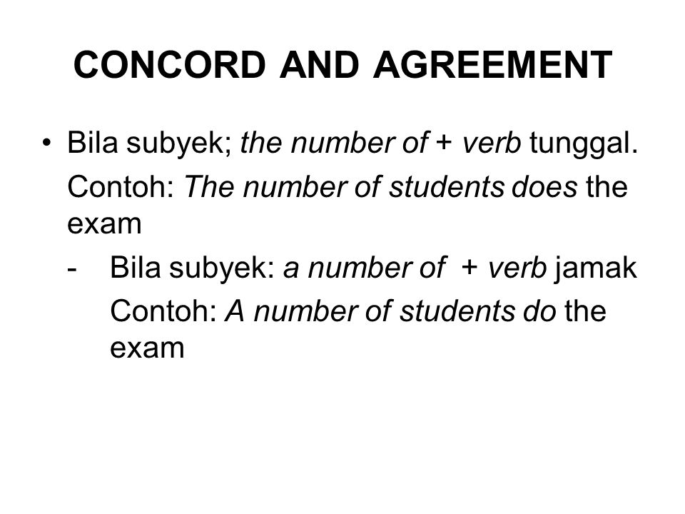 CONCORD AND AGREEMENT Bila subyek; the number of + verb tunggal.