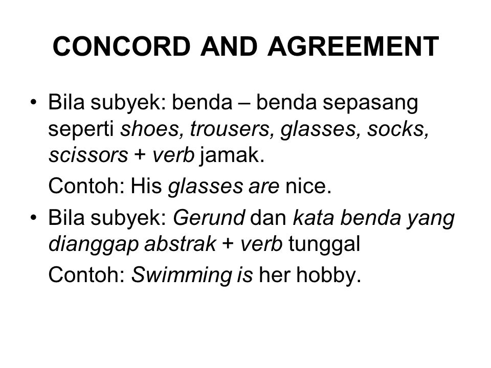 CONCORD AND AGREEMENT Bila subyek: benda – benda sepasang seperti shoes, trousers, glasses, socks, scissors + verb jamak.