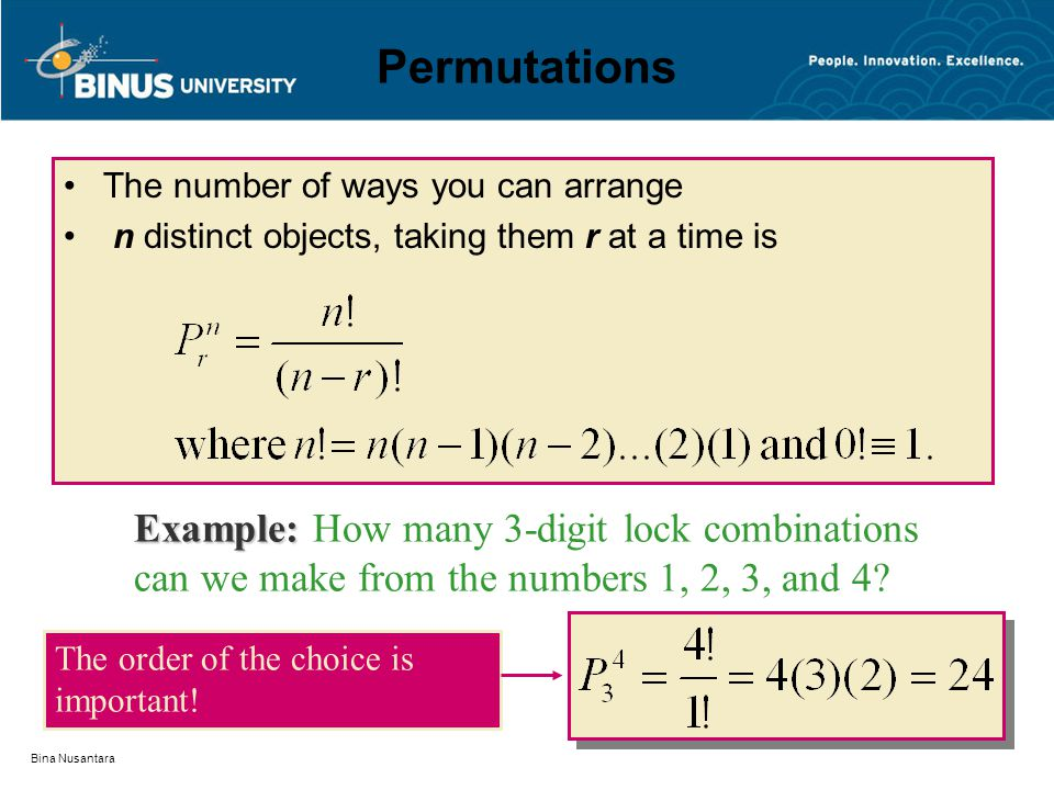 Permutations The number of ways you can arrange. n distinct objects, taking them r at a time is.