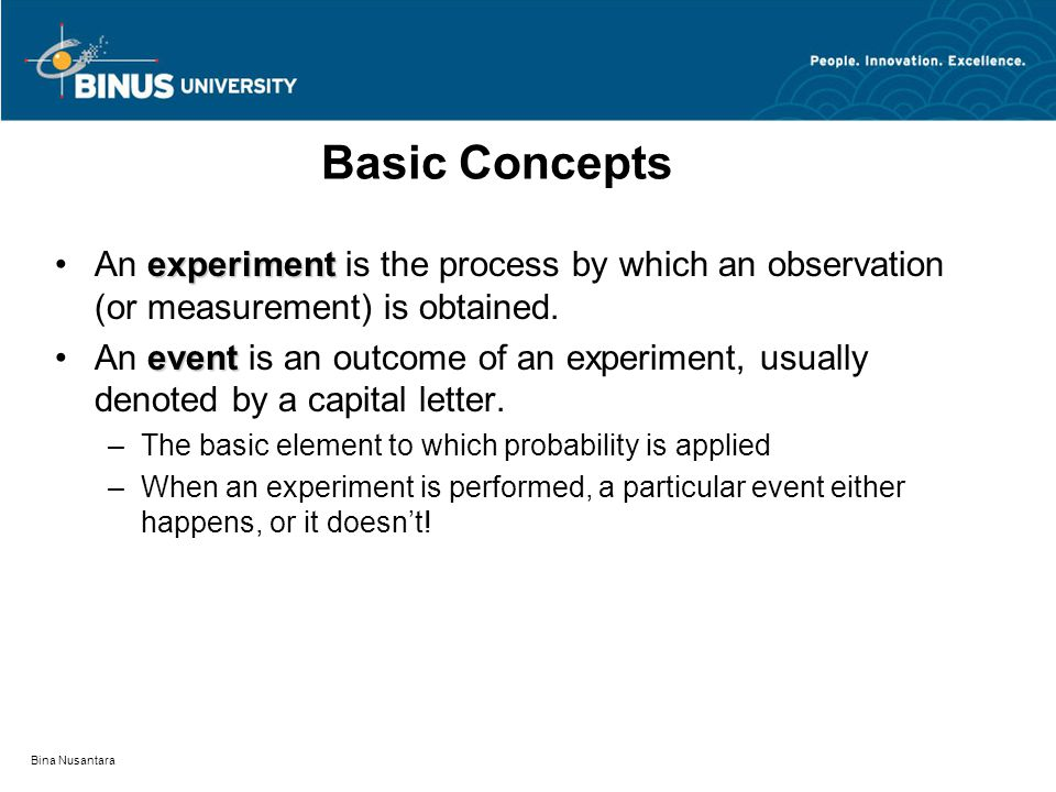 Basic Concepts An experiment is the process by which an observation (or measurement) is obtained.