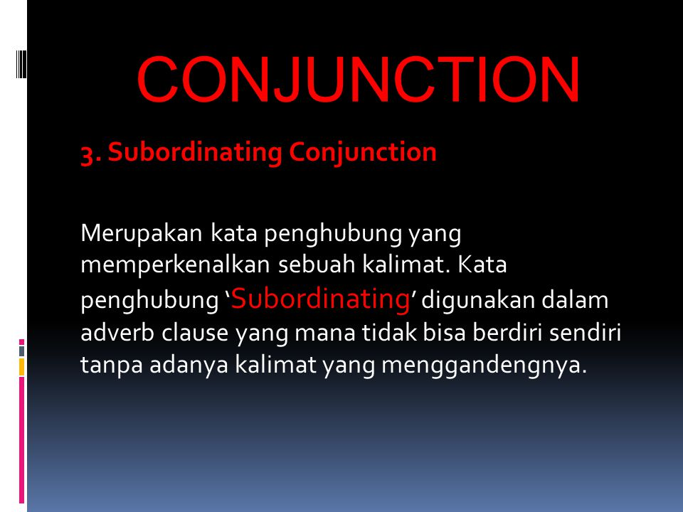 CONJUNCTION 3. Subordinating Conjunction