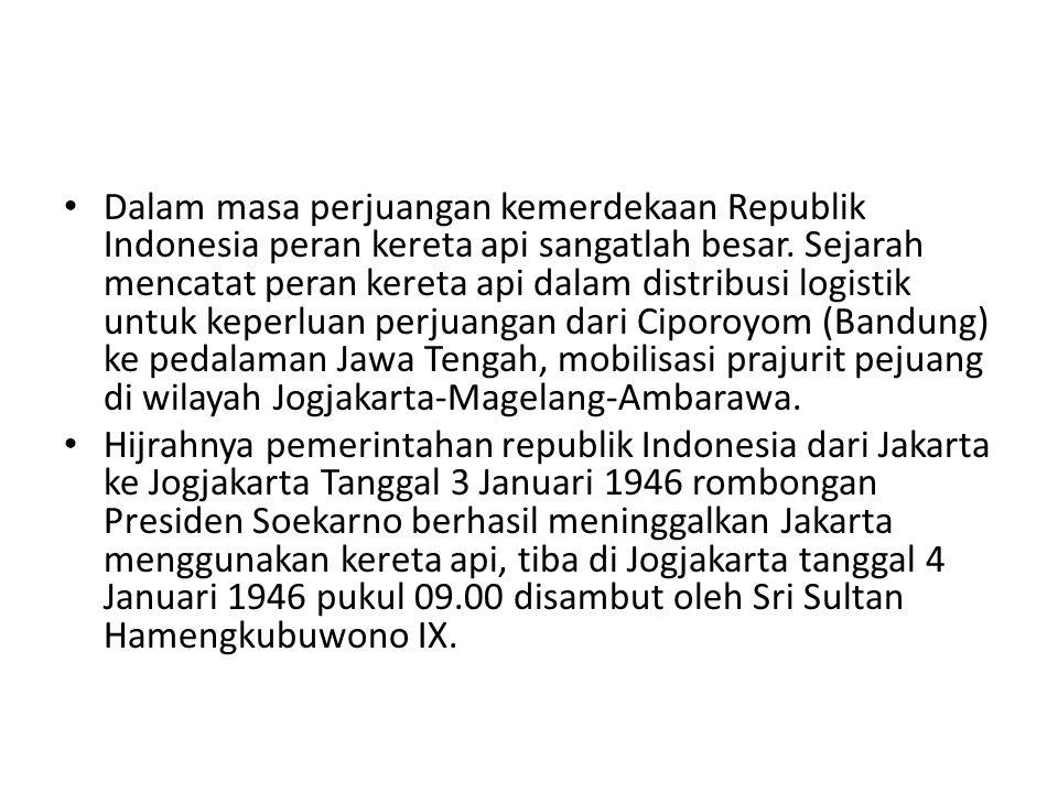 Dalam masa perjuangan kemerdekaan Republik Indonesia peran kereta api sangatlah besar. Sejarah mencatat peran kereta api dalam distribusi logistik untuk keperluan perjuangan dari Ciporoyom (Bandung) ke pedalaman Jawa Tengah, mobilisasi prajurit pejuang di wilayah Jogjakarta-Magelang-Ambarawa.
