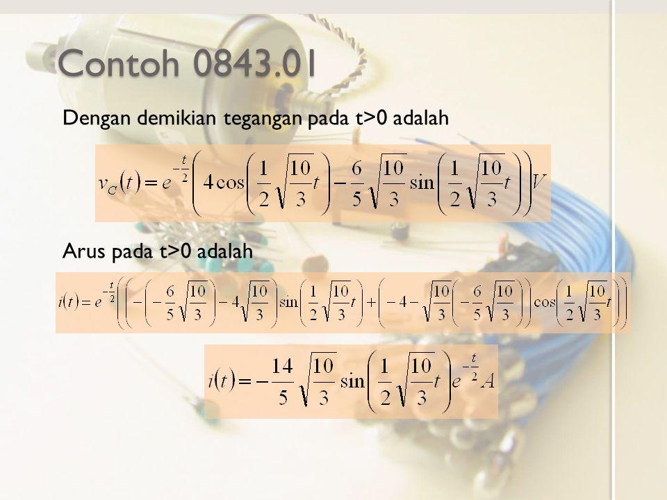 Contoh 0843.01 Dengan demikian tegangan pada t>0 adalah