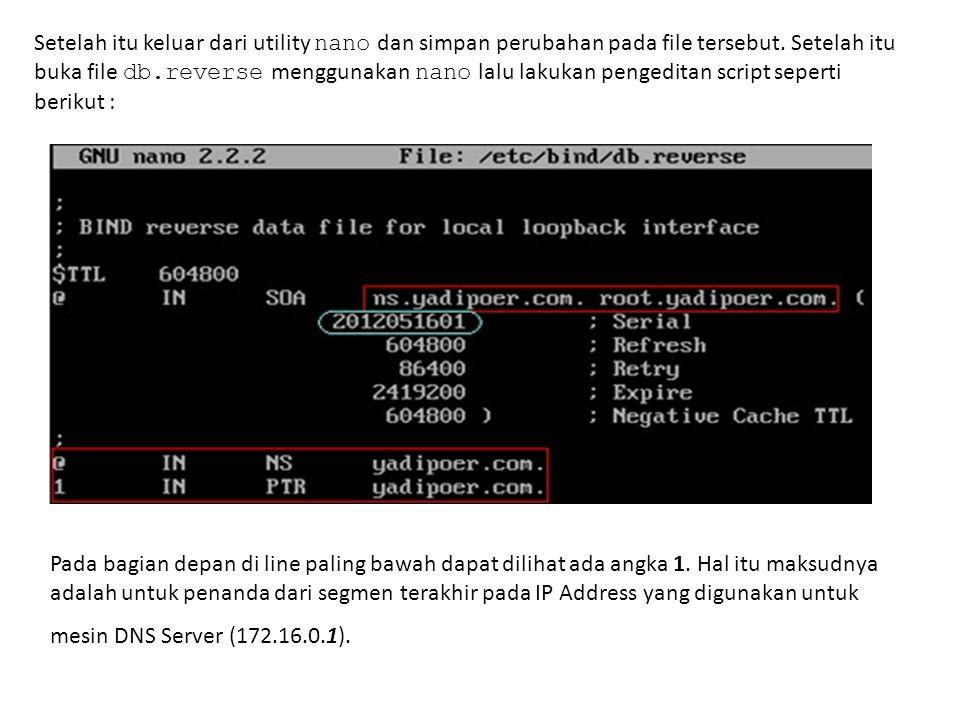 Setelah itu keluar dari utility nano dan simpan perubahan pada file tersebut. Setelah itu buka file db.reverse menggunakan nano lalu lakukan pengeditan script seperti berikut :