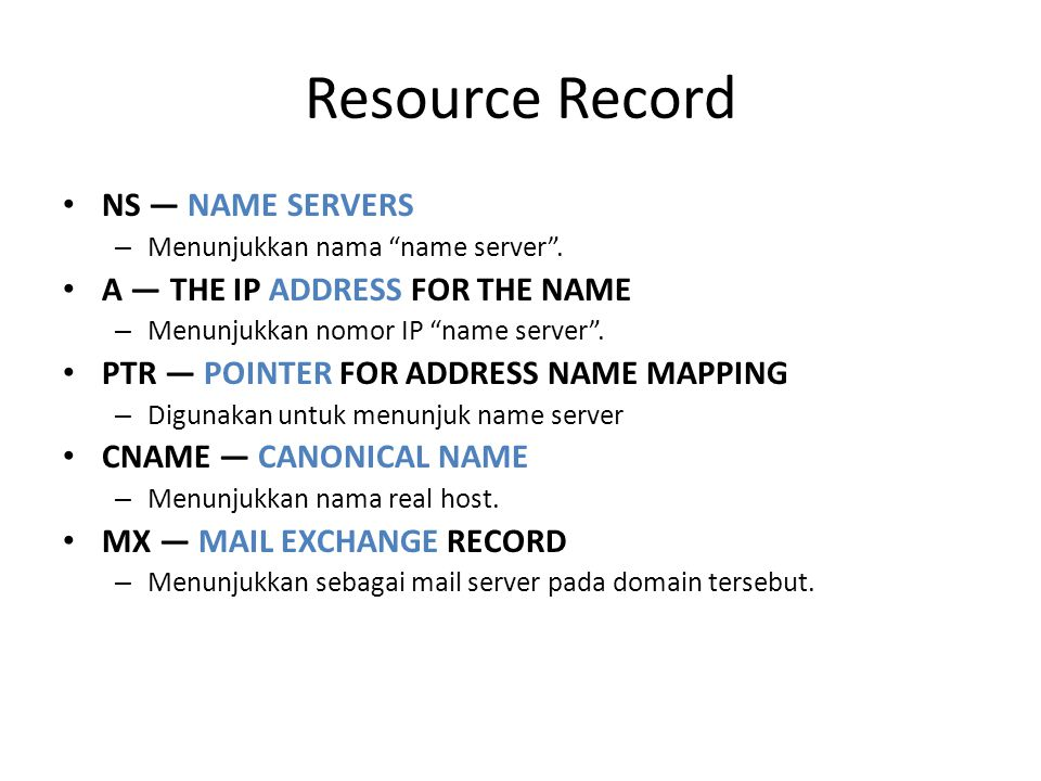 Resource Record NS — NAME SERVERS A — THE IP ADDRESS FOR THE NAME