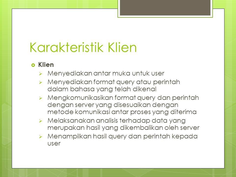 Karakteristik Klien Klien Menyediakan antar muka untuk user